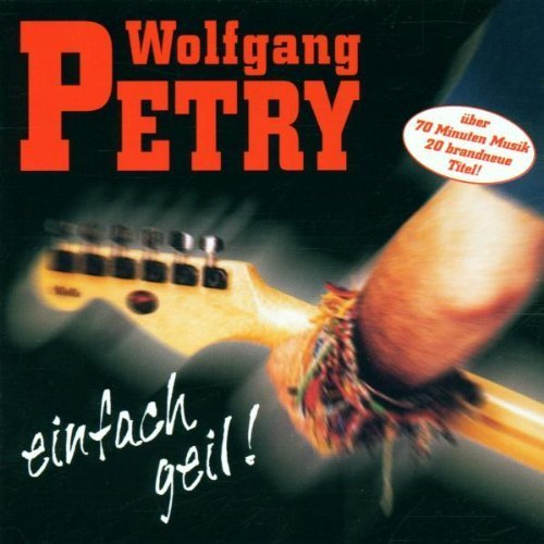 Wolfgang Petry - Einfach Geil! By Wolfgang Petry - Zortam Music