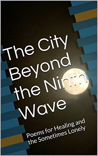 The City Beyond the Ninth Wave: Poems for Healing and the Sometimes Lonely