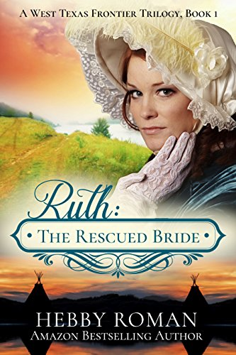 Ruth: The Rescued Bride (A West Texas Frontier Trilogy Book 1) by [Roman, Hebby]