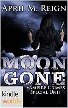 Vampire for Hire: Moon Gone (Kindle Worlds Novella) (Vampire Crimes Special Unit Book 2) by [Reign, April M.]