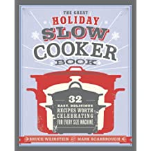 The Great Holiday Slow Cooker Book: 32 Easy, Delicious Recipes Worth Celebrating in Every Size of Machine
