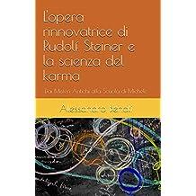 L'opera rinnovatrice di Rudolf Steiner e la scienza del karma (Dai Misteri Antichi alla Scuola di Michele Vol. 4) (Italian Edition)