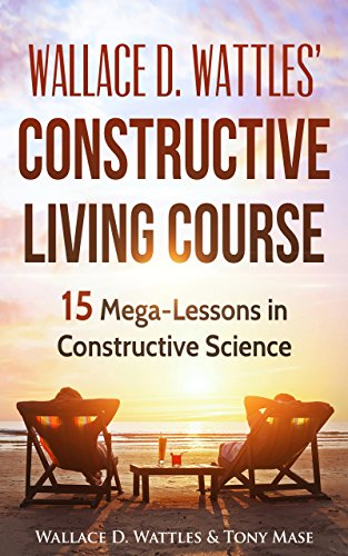 Great Wallace D. Wattlesu0027 Constructive Living Course: 15 Mega Lessons In  Constructive Science