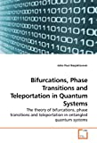 Bifurcations, Phase Transitions and Teleportation in Quantum Systems, John Paul Barjaktarevic, 3639188624