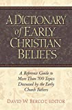 A Dictionary of Early Christian Beliefs: A Reference Guide to More Than 700 Topics Discussed by the Early Church Fathers