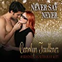 Never Say Never Audiobook by Carolyn Faulkner Narrated by Ward Thomas