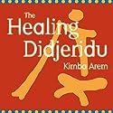 The Healing Didjeridu Performance by Kimba Arem Narrated by Kimba Arem