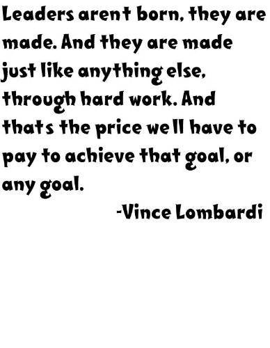 Leaders aren't born they are made. And they are made just like anything else through hard work. And that's the price we'll have to pay to achieve that goal or any goal by American Football Coach Vince Lombardi Life Leadership Attitude Positive Outlook Inspirational and Motivational Graphic Art Quote Saying Home Decor - Peel & Stick Sticker - Vinyl Wall Decal - Size : 16 Inches X 16 Inches - 22 Colors Available