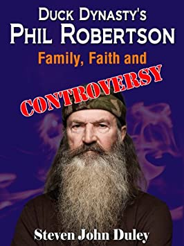 Duck Dynastys Phil Robertson:  Family, Faith and Controversy / Kindle Edition