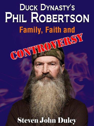 Avoid Dynasty's Phil Robertson:  Family, Faith and Controversy