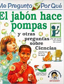El Jabon Hace Pompas = I Wonder Why Soap Makes Bubbles