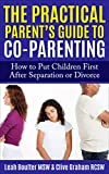The Practical Parent's Guide to Co-parenting:: How to Put Children First After Separation or Divorce (The Practical Parent Guides)
