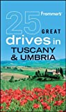 Frommer's 25 Great Drives in Tuscany and Umbria (Best Loved Driving Tours)