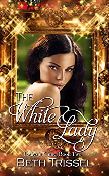 The White Lady (Ladies in Time Book 2) by [Trissel, Beth]