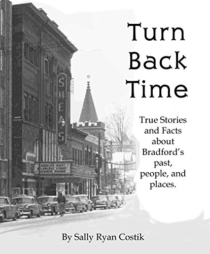 Turn Back Time in Bradford, PA: True Stories and Facts About Bradford's Past, People and Places (People Pa)