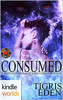 Dallas Fire & Rescue: Consumed (Kindle Worlds Novella) (Soulful Hearts Book 2) by [Eden, Tigris]