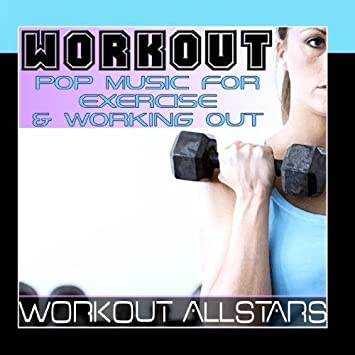 Workout: Pop Music For Exercise & Working Out (Fitness, Cardio & Aerobic  Session) by Workout Allstars