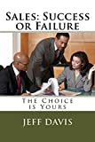Sales: Success or Failure: The Choice is Yours