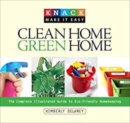 Knack Clean Home Green Home The Complete Illustrated