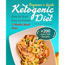 Ketogenic Diet for Beginners: Cookbook with Keto Meal Plan and Tasty Recipes for Lose Weight. Easy to Start and Easy to Follow.