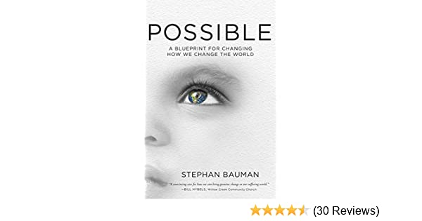 Possible a blueprint for changing how we change the world kindle possible a blueprint for changing how we change the world kindle edition by stephan bauman religion spirituality kindle ebooks amazon malvernweather Images
