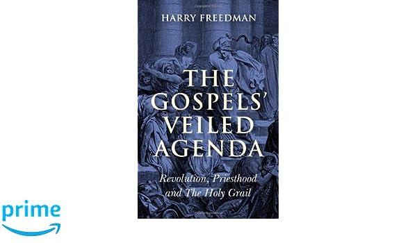 The Gospels Veiled Agenda: Revolution, Priesthood and The ...