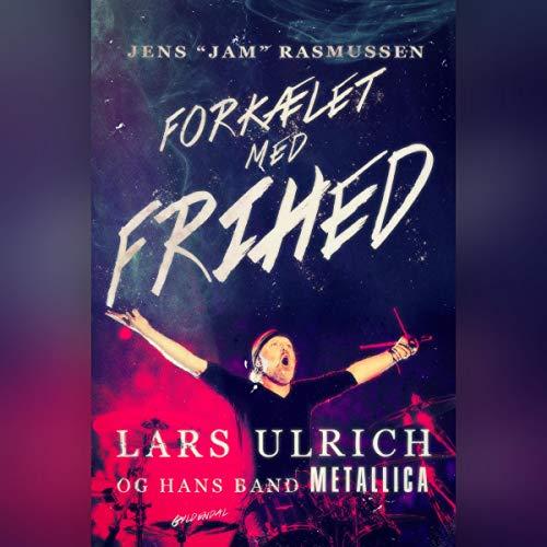 Forkælet med frihed: Lars Ulrich - og hans band Metallica