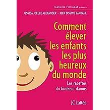 COMMENT ÉLEVER LES ENFANTS LES PLUS HEUREUX DU MONDE