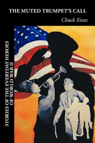 The Muted Trumpet's Call: Stories of the Everyday Heroes of World War II