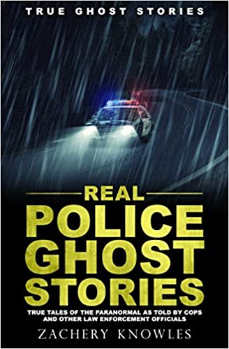 Amazon com: True Ghost Stories: Real Police Ghost Stories: True