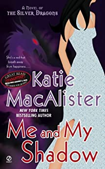 Me and My Shadow: A Novel of the Silver Dragons (Silver Dragons Novel Book 3) by [Macalister, Katie]
