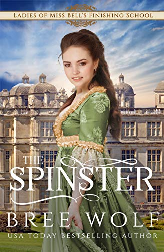 The Spinster (Ladies of Miss Bell's Finishing School Book 4) ()