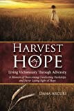 Harvest of Hope: Living Victoriously Through Adversity: A Memoir of Overcoming Unrelenting Hardships & Never Losing Sight of Hope