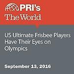 US Ultimate Frisbee Players Have Their Eyes on Olympics | Jason Margolis