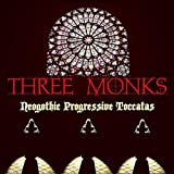 Neogothic Progressive Toccatas by Three Monks (2010-05-04)