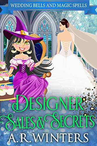 Desginer Sales and Secrets: Wedding Bells and Magic Spells by [Winters, A.R.]