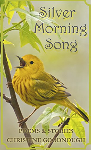 Silver Morning Song: Poems and Stories