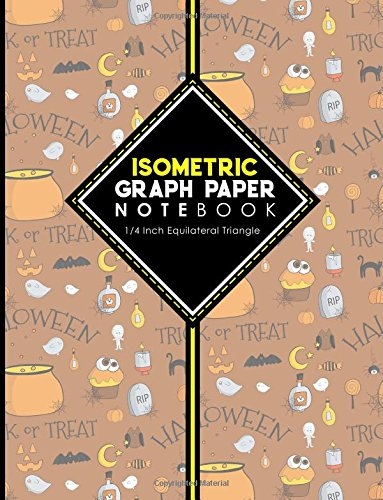 Isometric Graph Paper Notebook: 1/4 Inch Equilateral Triangle: Isometric Composition Notebook, Isometric Graphing Paper, Isometric Lined Paper, Cute Halloween Cover, 8.5