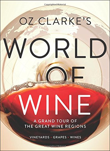 Oz Clarke's World of Wine: A Grand Tour of the Great Wine Regions