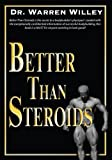 Better Than Steroids!, Warren Willey, 1425103391