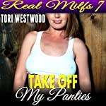 Take off My Panties: Real MILFs 7 | Tori Westwood