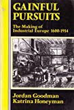 Gainful Pursuits : The Making of Industrial Europe, 1600-1914, Honeyman, Katrina and Goodman, Jordan, 0713165456