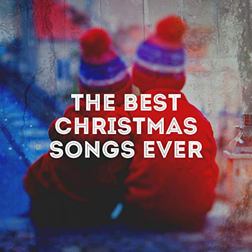 The Best Christmas Songs Ever