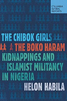 The Chibok Girls: The Boko Haram Kidnappings and Islamist Militancy in Nigeria by [Habila, Helon]