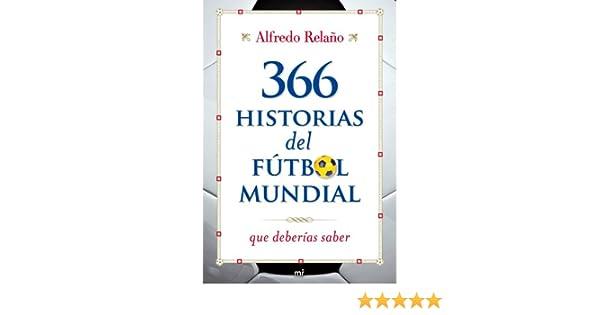 Amazon.com: 366 historias del fútbol mundial que deberías saber eBook: Alfredo Relaño: Kindle Store