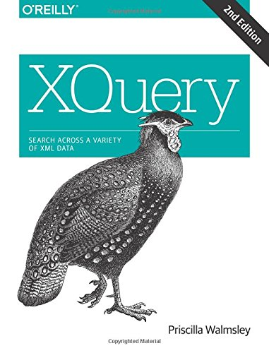 XQuery: Search Across a Variety of XML Data by O'Reilly Media