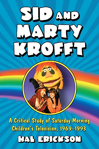 Sid and Marty Krofft: A Critical Study of Saturday Morning Children's Television, 1969–1993