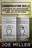 Communication Skills: 2 Books - Master The Art Of Negotiations and Sales Pitches (Body Language, Persuasion, Manipulation, Confidence) (Volume 1)