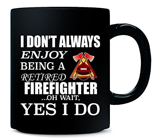 I Dont Always Enjoy Being A Retired FIREFIGHTER - Mug