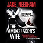 The Ambassador's Wife: Inspector Samuel Tay, Book 1 | Jake Needham